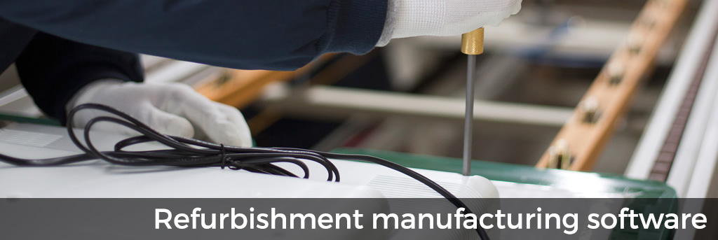 Refurbishment manufacturing software